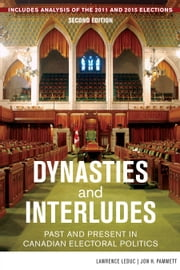 Dynasties and Interludes - Past and Present in Canadian Electoral Politics ebook by Lawrence LeDuc,Jon H. Pammett,André Turcotte
