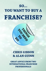 So...You Want To Buy A Franchise?: Feel The Franchise Force ebook by Chris Gibson,Alan Guinn