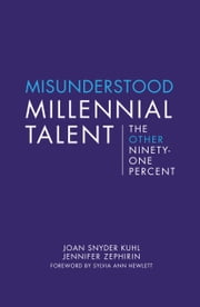 Misunderstood Millennial Talent - The Other Ninety-One Percent ebook by Joan Snyder Kuhl,Jennifer Zephirin,Sylvia Ann Hewlett