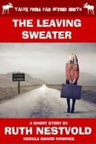 The Leaving Sweater ebook by Ruth Nestvold