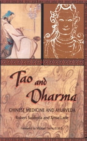 Tao and Dharma - Chinese Medicine and Ayurveda ebook by Svoboda,Robert,Lade,Arnie