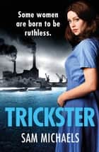 Trickster - an addictive and gripping crime series ebook by Sam Michaels