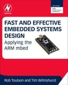 Fast and Effective Embedded Systems Design ebook by Rob Toulson,Tim Wilmshurst