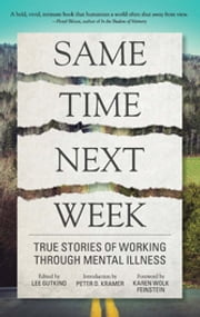 Same Time Next Week - True Stories of Working Through Mental Illness ebook by Lee Gutkind