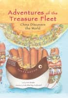Adventures of the Treasure Fleet - China Discovers the World ebook by Ann Martin Bowler, Lak-Khee Tay-Audouard