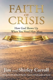 Faith in Crisis: How God Shows Up When You Need Him Most ebook by Kobo.Web.Store.Products.Fields.ContributorFieldViewModel