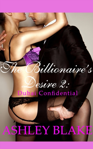 The Billionaire's Desire 2 - Dubai Confidential ebook by Ashley Blake