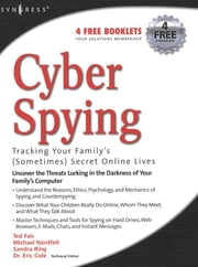 Cyber Spying Tracking Your Family's (Sometimes) Secret Online Lives ebook by Eric Cole,Michael Nordfelt,Sandra Ring,Ted Fair