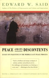 Peace And Its Discontents - Essays on Palestine in the Middle East Peace Process ebook by Edward W. Said