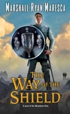 The Way of the Shield ebook by Marshall Ryan Maresca