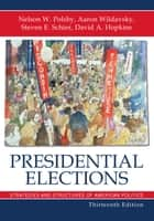 Presidential Elections ebook by Nelson W. Polsby,Aaron Wildavsky,Steven E. Schier,David A. Hopkins
