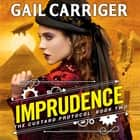 Imprudence - Book Two of The Custard Protocol audiobook by Gail Carriger