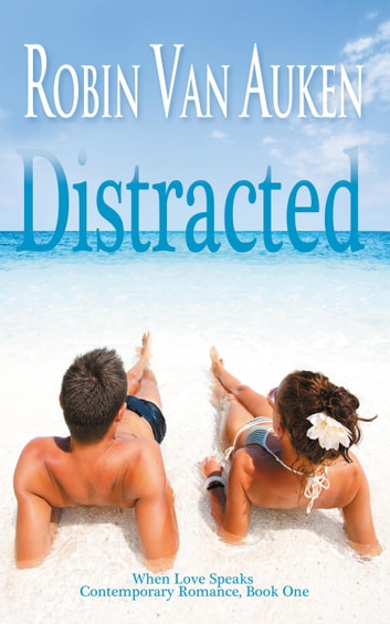 Distracted - When Love Speaks Contemporary Romance, #1 ebook by Robin Van Auken