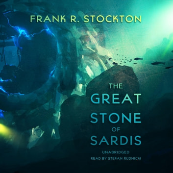 The Great Stone of Sardis audiobook by Frank R. Stockton,Claire Bloom