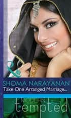 Take One Arranged Marriage... (Mills & Boon Modern Tempted) ebook by Shoma Narayanan
