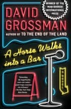 A Horse Walks into a Bar - A novel ebook by David Grossman, Jessica Cohen