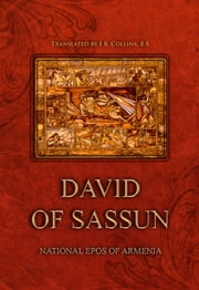 DAVID OF SASSUN - NATIONAL EPOS OF ARMENIA ebook by F.B. Collins (Translator)