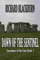 Dawn of the Sentinel (Book 1 Guardians of the Gate Series) ebook by Richard Blackburn