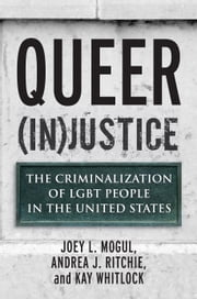 Queer (In)Justice - The Criminalization of LGBT People in the United States ebook by Joey Mogul, Andrea Ritchie, Kay Whitlock
