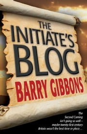The Initiate's Blog - The crucial first six months ebook by Barry Gibbons