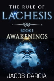 The Rule of Lachesis - Book 1: Awakenings - The Rule of Lachesis, #1 ebook by Jacob Garcia