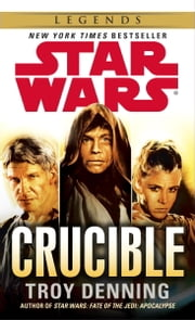 Crucible: Star Wars ebook by Troy Denning