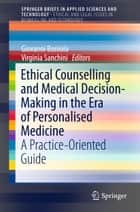 Ethical Counselling and Medical Decision-Making in the Era of Personalised Medicine - A Practice-Oriented Guide ebook by Virginia Sanchini, Giovanni Boniolo