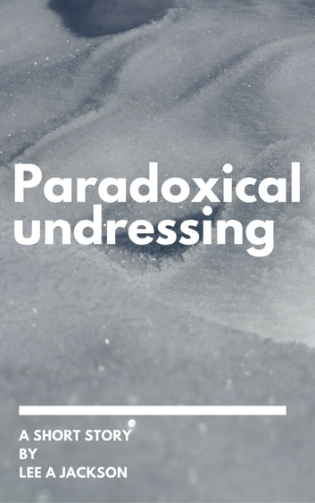 Paradoxical Undressing ebook by Lee A Jackson