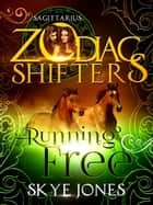 Running Free. A Zodiac Shifters Paranormal Romance: Sagittarius ebook by Skye Jones, Zodiac Shifters