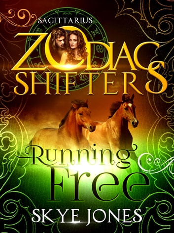 Running Free. A Zodiac Shifters Paranormal Romance: Sagittarius ebook by Skye Jones,Zodiac Shifters