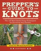 Prepper's Guide to Knots - The 100 Most Useful Tying Techniques for Surviving any Disaster ebook by Scott Finazzo