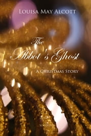 The Abbot's Ghost - A Christmas Story ebook by Louisa Alcott