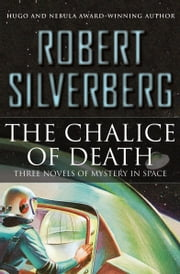The Chalice of Death - Three Novels of Mystery in Space ebook by Robert Silverberg