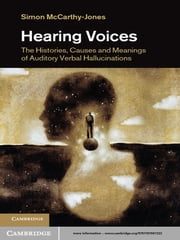 Hearing Voices - The Histories, Causes and Meanings of Auditory Verbal Hallucinations ebook by Simon McCarthy-Jones