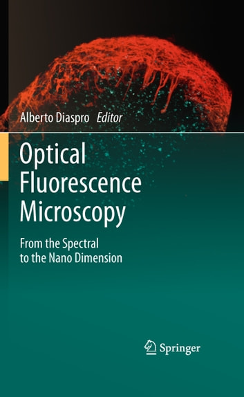 Optical Fluorescence Microscopy - From the Spectral to the Nano Dimension ebook by