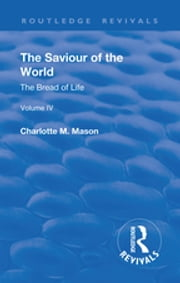Revival: The Saviour of the World - Volume IV (1910) - The Bread of Life ebook by Charlotte M. Mason