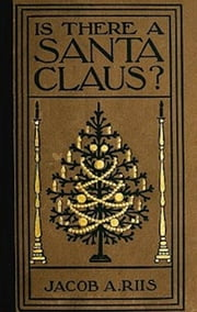 Is There a Santa Claus? (Illustrated) ebook by Jacob A. Riis