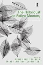 The Holocaust as Active Memory ebook by Irene Levin,Marie Louise Seeberg