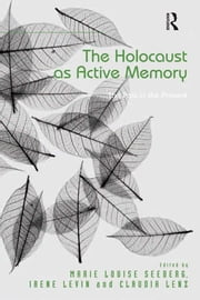 The Holocaust as Active Memory - The Past in the Present ebook by Irene Levin,Marie Louise Seeberg
