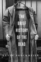 The Brief History of the Dead - A Novel ebook by Kevin Brockmeier