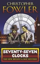 Seventy-Seven Clocks - (Bryant & May Book 3) ebook by Christopher Fowler