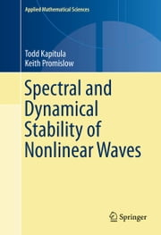 Spectral and Dynamical Stability of Nonlinear Waves ebook by Todd Kapitula,Keith Promislow