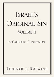 Israel's Original Sin, Volume II ebook by Richard J. Rolwing
