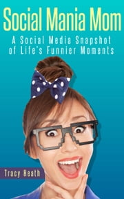 Social Mania Mom - Social Mania Mom, #1 ebook by Tracy Heath