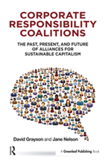 Corporate Responsibility Coalitions - The Past, Present, and Future of Alliances for Sustainable Capitalism ebook by David Grayson,Nelson Jane
