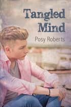 Tangled Mind ebook by Posy Roberts