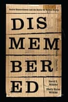 Dismembered - Native Disenrollment and the Battle for Human Rights ebook by David E. Wilkins, Shelly Hulse Wilkins