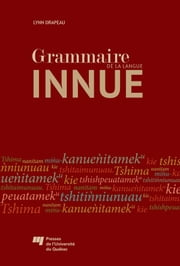 Grammaire de la langue innue ebook by Lynn Drapeau
