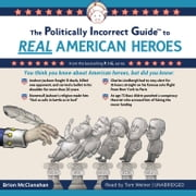 The Politically Incorrect Guide to Real American Heroes Audiolibro by Brion McClanahan PhD
