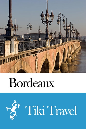 Bordeaux (France) Travel Guide - Tiki Travel ebook by Tiki Travel